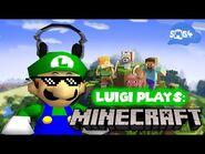 Luigi Plays- MINECRAFTTT