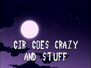 GIR Goes Crazy and Stuff (Title Card).png