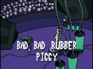 Title Card - Bad, Bad Rubber Piggy.png